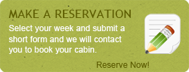 Select your week and submit a short form and we will contact you to book your cabin.